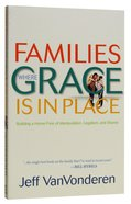 Families Where Grace is in Place: Building a Home Free of Manipulation, Legalism and Shame Paperback