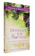 Desperate For New Wine Paperback