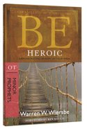 Be Heroic (Minor Prophets: Ezra + Haggai + Zechariah) (Be Series) Paperback