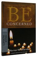 Be Concerned (Minor Prophets: Amos + Obadiah + Micah + Zephaniah) (Be Series) Paperback