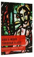 God's Word Through Glass (Through Artists' Eyes Series) Paperback