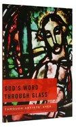 God's Word Through Glass (Through Artists' Eyes Series)