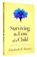 Surviving the Loss of a Child: Support For Grieving Parents Paperback