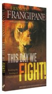 This Day We Fight!: Breaking Through the Bondage of a Passive Spirit Paperback
