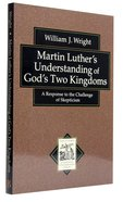 Martin Luther's Understanding of God's Two Kingdoms Paperback
