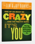 One of Us Must Be Crazy... and I'm Pretty Sure It's You Paperback