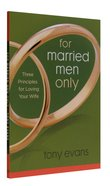 For Married Men Only: Three Principles For Loving Your Wife Paperback