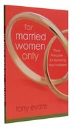 For Married Women Only: Three Principles For Honouring Your Husband Paperback