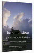 Be Not Anxious Paperback