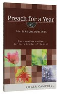 104 Sermon Outlines (#5 in Preach For A Year Series) Paperback