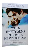 When Empty Arms Become a Heavy Burden Paperback