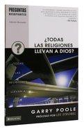 Todas Las Religiones Llevan a Dios? (Don't All Religions Lead to God) (Preguntas Desafiantes Series) Paperback