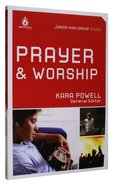 Prayer & Worship (Junior High) (Uncommon Youth Ministry Series)