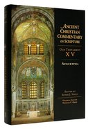 Accs OT: Apocrypha (Ancient Christian Commentary On Scripture: Old Testament Series) Hardback