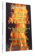 They Told Me Their Stories: The Youth and Children of Azusa Street Tell Their Stories Paperback