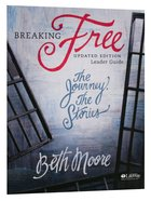 Breaking Free : The Journey, the Stories (Leader Guide) (Beth Moore Bible Study Series)