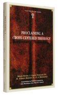 Proclaiming a Cross-Centered Theology (Together For The Gospel Series) Hardback