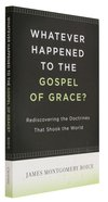 Whatever Happened to the Gospel of Grace? Paperback