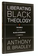 Liberating Black Theology: The Bible and the Black Experience in America Paperback