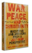 War, Peace and Christianity: Questions and Answers From a Just-War Perspective