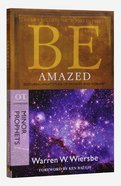 Be Amazed (Minor Prophets: Hosea + Joel + Jonah + Nahum + Habakkuk + Malachi) (Be Series) Paperback