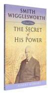 Smith Wigglesworth: The Secret of His Power Paperback