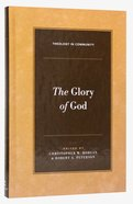 The Glory of God (Theology In Community Series) Hardback