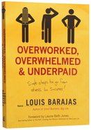 Overworked, Overwhelmed and Underpaid Paperback