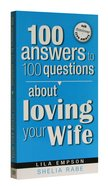 100 Answers to 100 Questions About Loving Your Wife Paperback