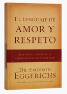 El Lenguaje De Amor Y Respeto (Cracking The Communication Code With Your Mate) Paperback