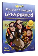 More Collective Worship Unwrapped