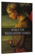 While the Bridegroom Tarries Paperback