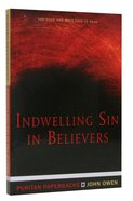 Indwelling Sin in Believers (Abridged and Made Easy to Read) (Puritan Paperbacks Series)