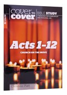 Acts 1-12 - Church on the Move (Cover To Cover Bible Study Guide Series) Paperback