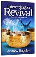 Interceding For Revival: Golden Bowls of Incense Paperback