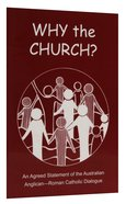 Why the Church? An Agreed Statement of the Anglican-Roman Catholic Dialogue Paperback