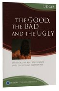 Good, the Bad and the Ugly, the (Judges) (Interactive Bible Study Series)