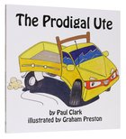 The Prodigal Ute (Car Park Parables Series) Paperback