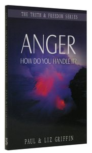 Anger: How Do You Handle It? (Truth And Freedom Series)
