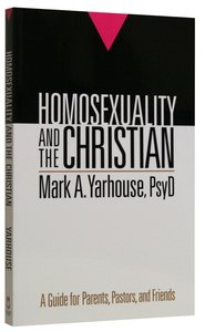 Homosexuality and the Christian: A Guide For Parents, Pastors and Friends