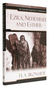 Ezra, Nehemiah, and Esther (Ironside Expository Commentary Series)