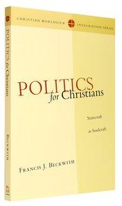 Politics For Christians (Christian Worldview Integration Series)