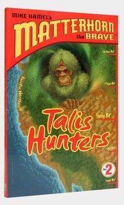 Talis Hunters (#02 in Matterhorn The Brave Series)