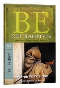 Be Courageous (Luke 14-24) (Be Series)