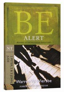 Be Alert (2 Peter, 2 & 3 John, Jude) (Be Series)
