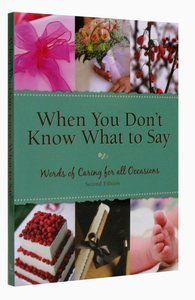 When You Dont Know What to Say: Words of Caring For All Occasions (Second Edition)