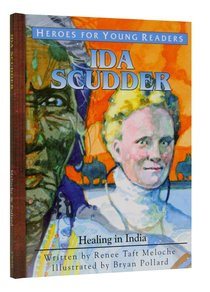 Ida Scudder - Healing in India (Heroes For Young Readers Series)