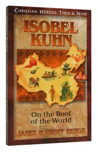 Isobel Kuhn (Christian Heroes Then & Now Series)