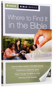 Where to Find It in the Bible (Rose Bible Basics Series)