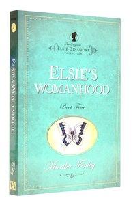 Elsies Womanhood (#04 in Original Elsie Dinsmore Collection Series)